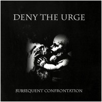 DENY THE URGE - Subsequent Confrontation (CD)