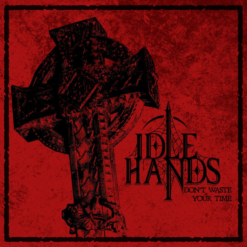 IDLE HANDS - Don't Waste Your Time (MCD)