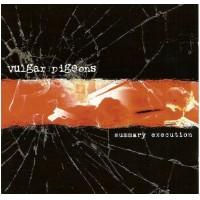 VULGAR PIGEONS - Summary Execution (CD)