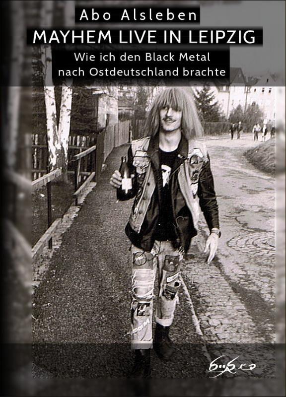 ABO ALSLEBEN - Mayhem Live in Leipzig (Wie ich den Black Metal nach Ostdeutschland brachte) (BOOK)